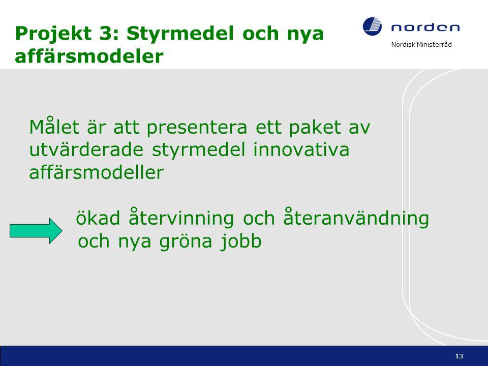 Nordisk Ministerråd Målet är att presentera ett paket av utvärderade styrmedel innovativa affärsmodeller ökad återvinning och återanvändning och nya g