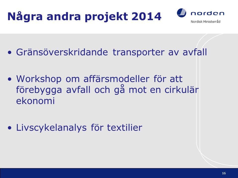 Nordisk Ministerråd Några andra projekt 2014 •Gränsöverskridande transporter av avfall •Workshop om affärsmodeller för att förebygga avfall och gå mot