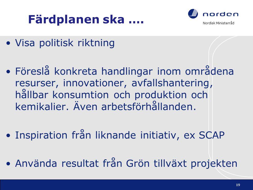Nordisk Ministerråd Färdplanen ska …. •Visa politisk riktning •Föreslå konkreta handlingar inom områdena resurser, innovationer, avfallshantering, hål