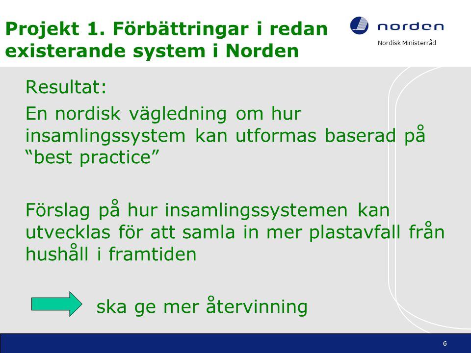 Nordisk Ministerråd Projekt 1. Förbättringar i redan existerande system i Norden Resultat: En nordisk vägledning om hur insamlingssystem kan utformas
