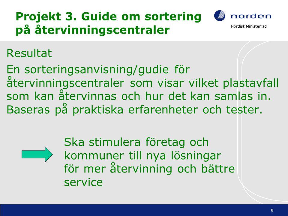 Nordisk Ministerråd Projekt 3. Guide om sortering på återvinningscentraler Resultat En sorteringsanvisning/gudie för återvinningscentraler som visar v