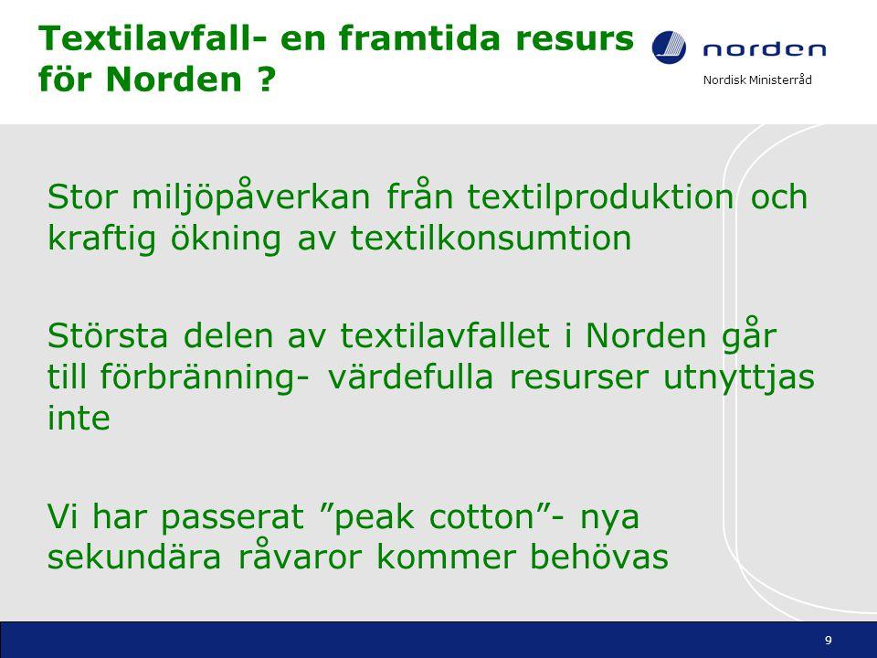 Nordisk Ministerråd Textilavfall- en framtida resurs för Norden ? Stor miljöpåverkan från textilproduktion och kraftig ökning av textilkonsumtion Stör