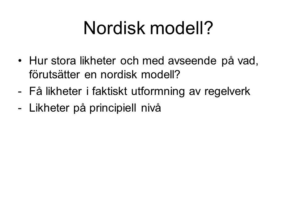 Nordisk modell? •Hur stora likheter och med avseende på vad, förutsätter en nordisk modell? -Få likheter i faktiskt utformning av regelverk -Likheter