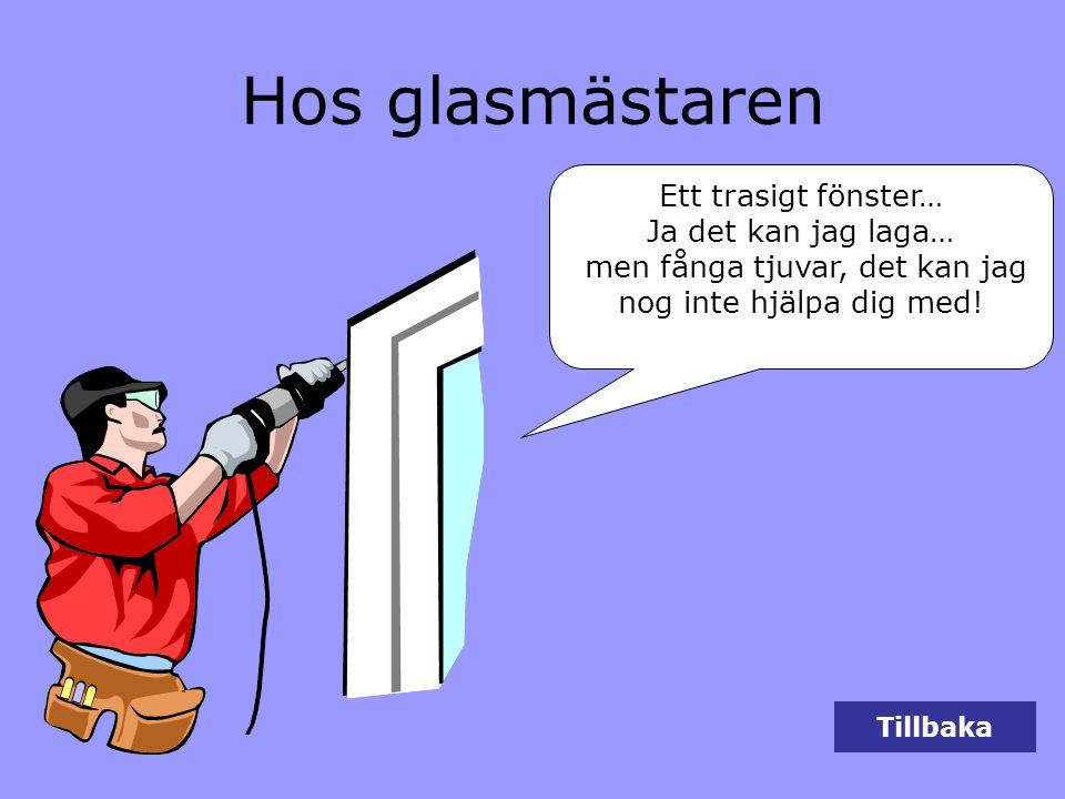 Tillbaka Hos glasmästaren Ett trasigt fönster… Ja det kan jag laga… men fånga tjuvar, det kan jag nog inte hjälpa dig med!