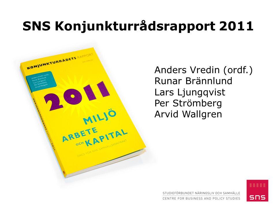 SNS Konjunkturrådsrapport 2011 Anders Vredin (ordf.) Runar Brännlund Lars Ljungqvist Per Strömberg Arvid Wallgren