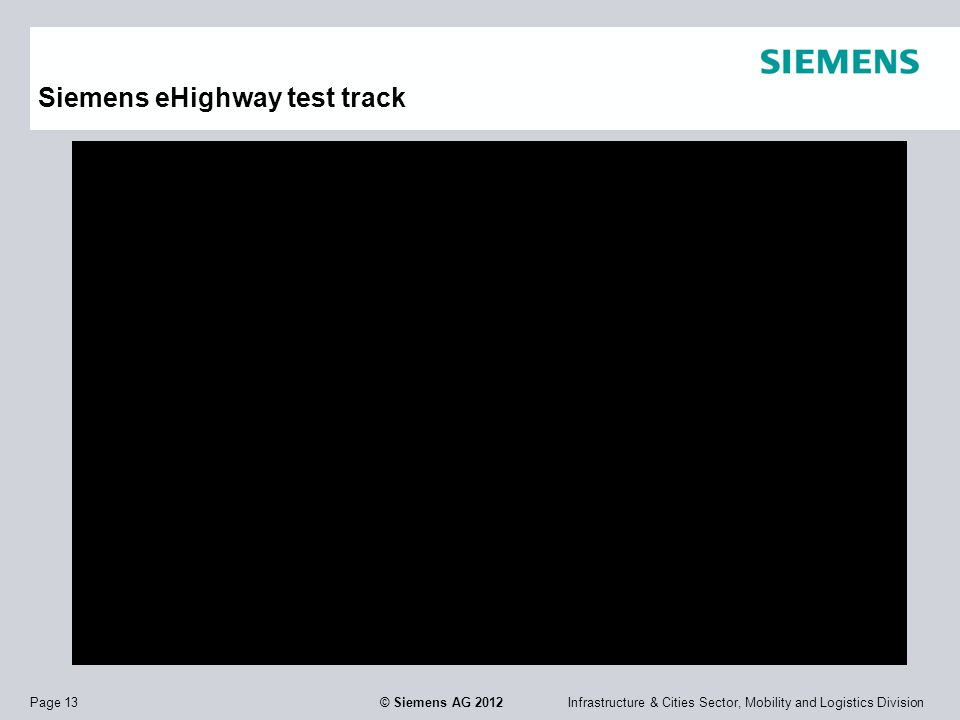 Infrastructure & Cities Sector, Mobility and Logistics DivisionPage 13 © Siemens AG 2012 Siemens eHighway test track