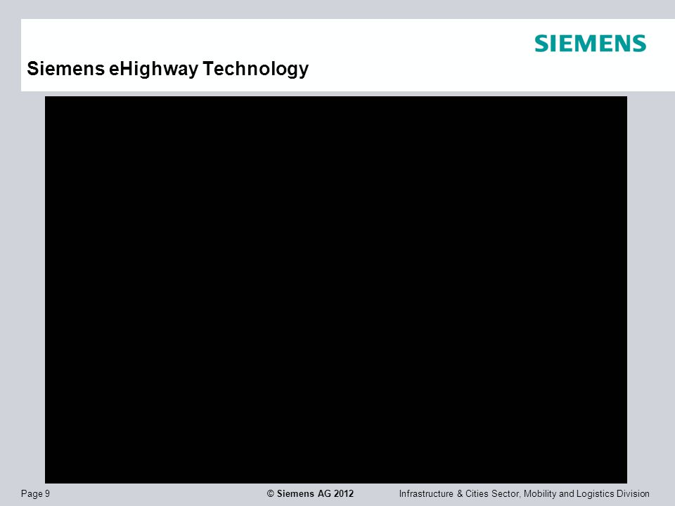 Infrastructure & Cities Sector, Mobility and Logistics DivisionPage 9 © Siemens AG 2012 Siemens eHighway Technology