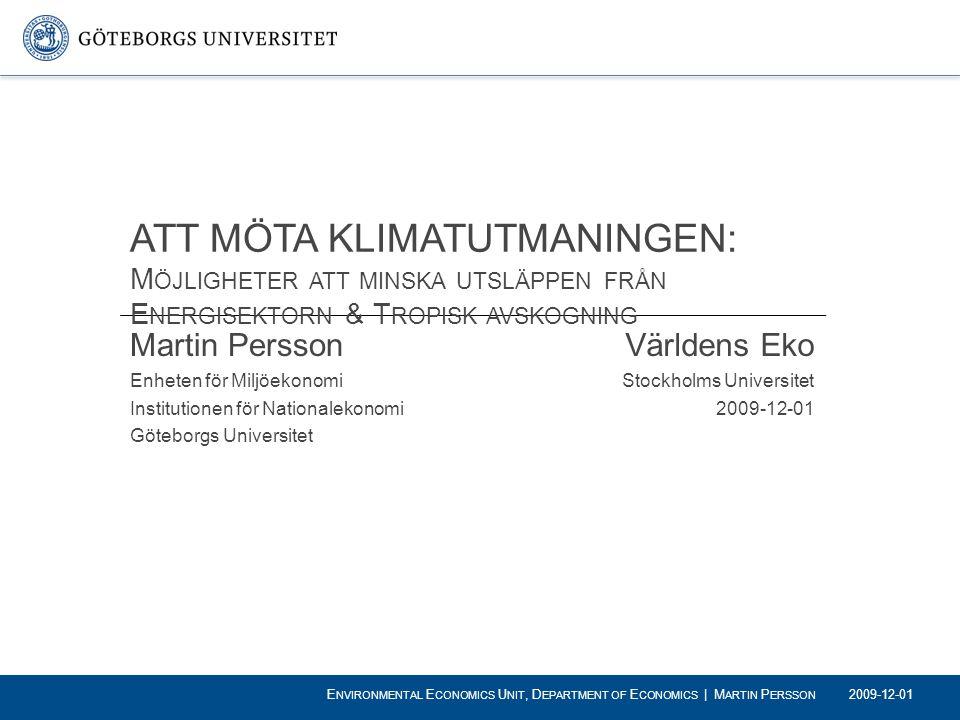 Martin Persson Enheten för Miljöekonomi Institutionen för Nationalekonomi Göteborgs Universitet ATT MÖTA KLIMATUTMANINGEN: M ÖJLIGHETER ATT MINSKA UTS