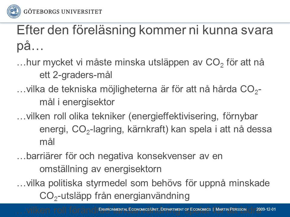 Efter den föreläsning kommer ni kunna svara på… …hur mycket vi måste minska utsläppen av CO 2 för att nå ett 2-graders-mål …vilka de tekniska möjlighe