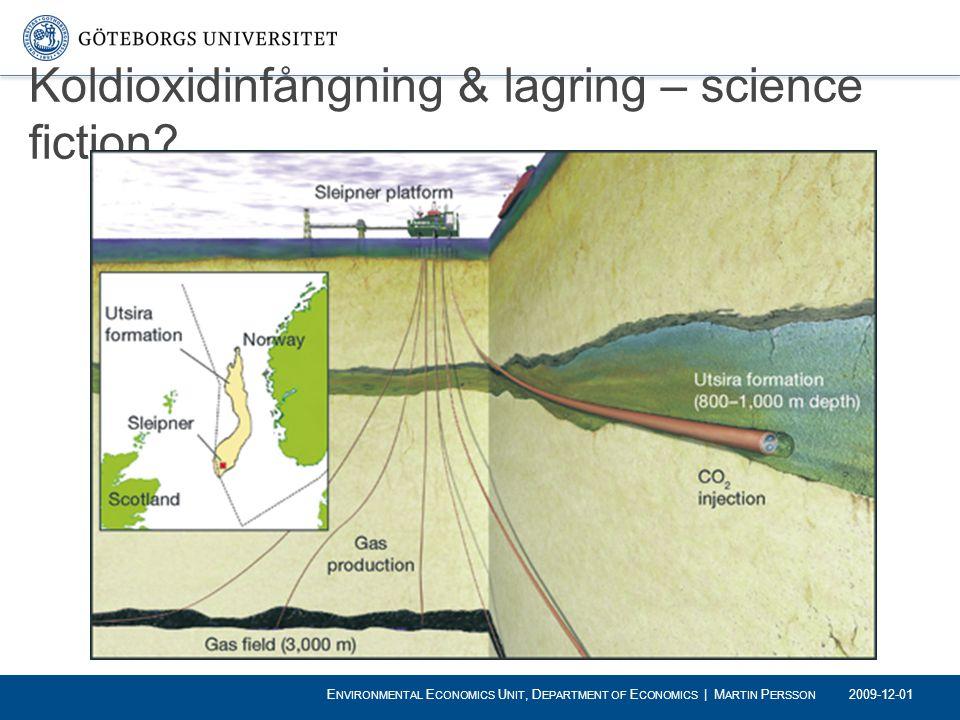 Koldioxidinfångning & lagring – science fiction? 2009-12-01 E NVIRONMENTAL E CONOMICS U NIT, D EPARTMENT OF E CONOMICS | M ARTIN P ERSSON