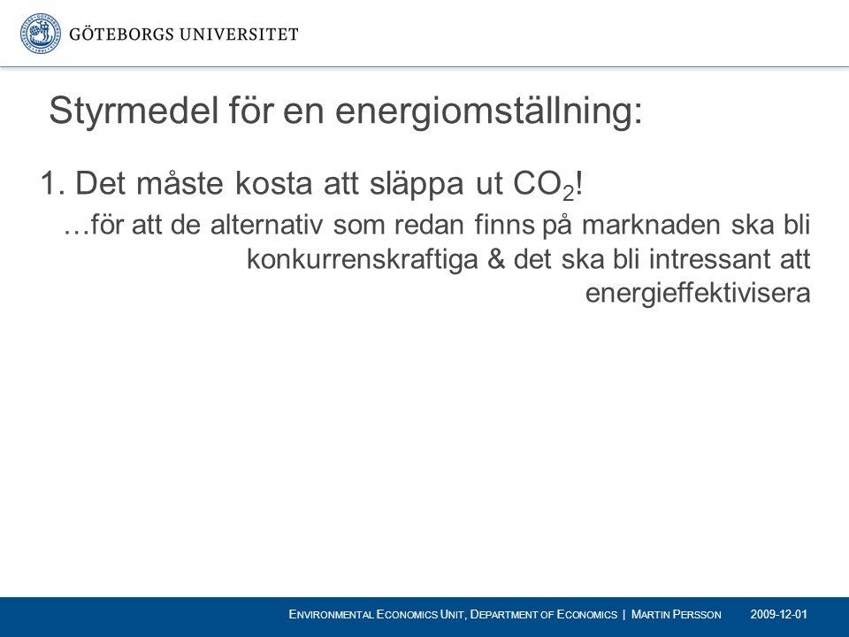 Styrmedel för en energiomställning: 1. Det måste kosta att släppa ut CO 2 ! …för att de alternativ som redan finns på marknaden ska bli konkurrenskraf