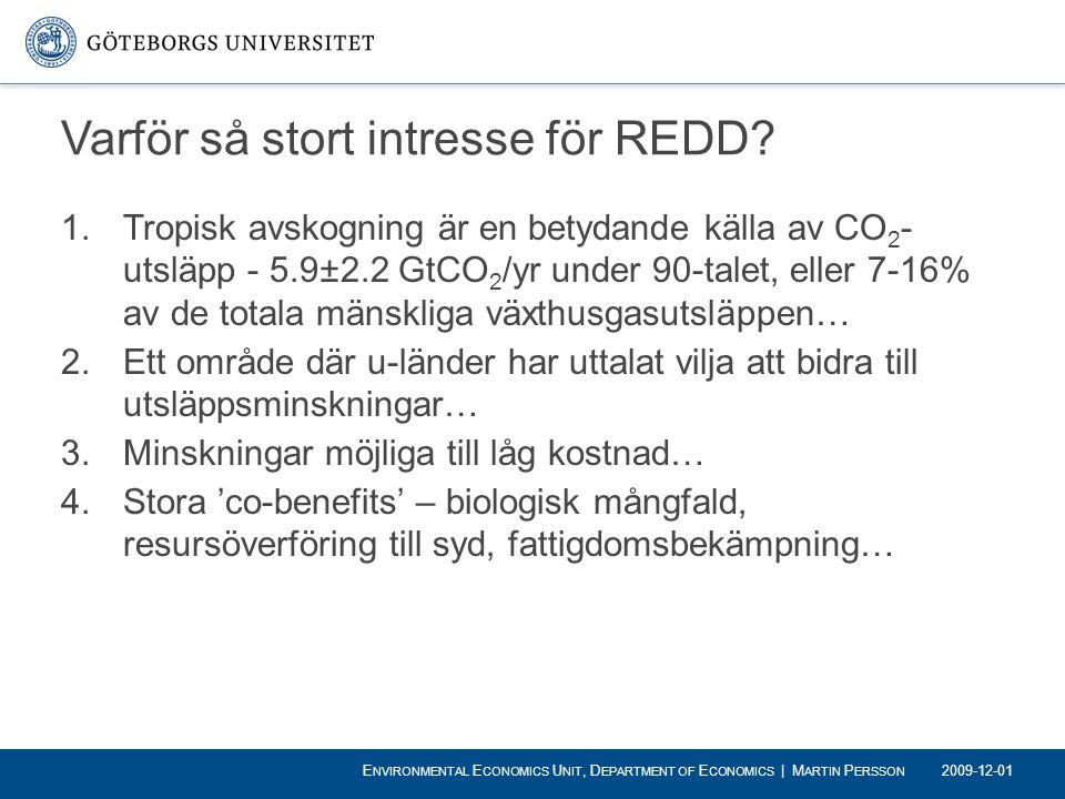 Varför så stort intresse för REDD? 1.Tropisk avskogning är en betydande källa av CO 2 - utsläpp - 5.9±2.2 GtCO 2 /yr under 90-talet, eller 7-16% av de