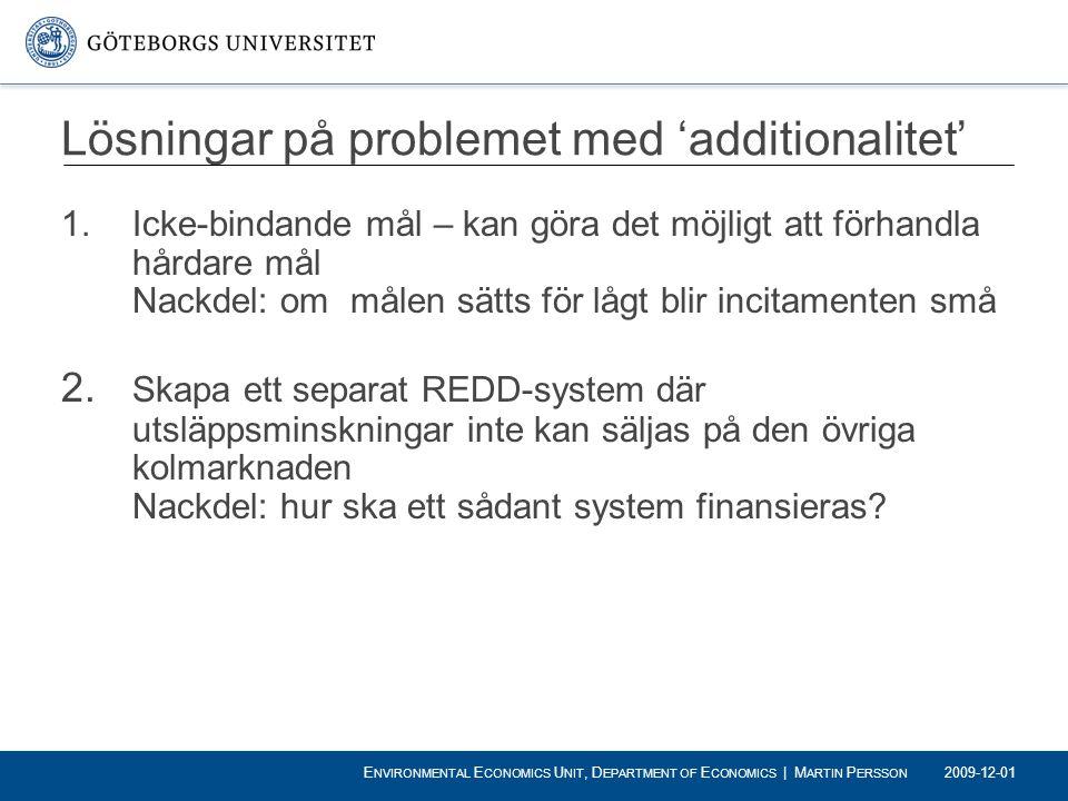 Lösningar på problemet med 'additionalitet' 1.Icke-bindande mål – kan göra det möjligt att förhandla hårdare mål Nackdel: om målen sätts för lågt blir