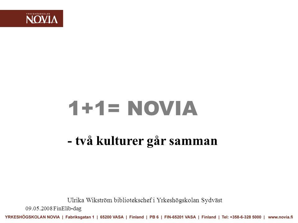 09.05.2008 FinElib-dag 1+1= NOVIA - två kulturer går samman Ulrika Wikström bibliotekschef i Yrkeshögskolan Sydväst