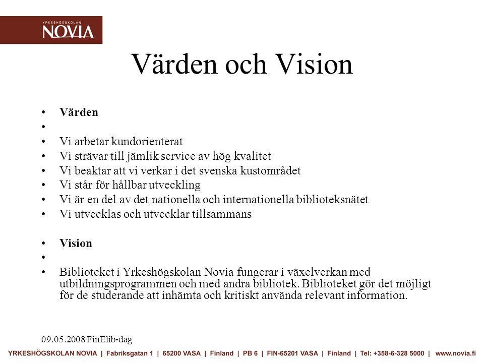 09.05.2008 FinElib-dag Värden och Vision •Värden • •Vi arbetar kundorienterat •Vi strävar till jämlik service av hög kvalitet •Vi beaktar att vi verkar i det svenska kustområdet •Vi står för hållbar utveckling •Vi är en del av det nationella och internationella biblioteksnätet •Vi utvecklas och utvecklar tillsammans •Vision • •Biblioteket i Yrkeshögskolan Novia fungerar i växelverkan med utbildningsprogrammen och med andra bibliotek.