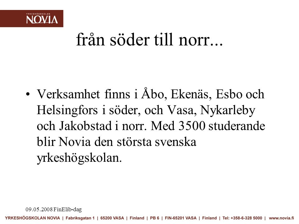 09.05.2008 FinElib-dag 46 utbildningsprogram Vi täcker de flesta utbildningsområdena: många av utbildningarna är unika på svenska