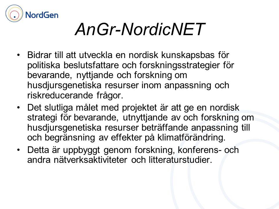 AnGr-NordicNET •Bidrar till att utveckla en nordisk kunskapsbas för politiska beslutsfattare och forskningsstrategier för bevarande, nyttjande och forskning om husdjursgenetiska resurser inom anpassning och riskreducerande frågor.