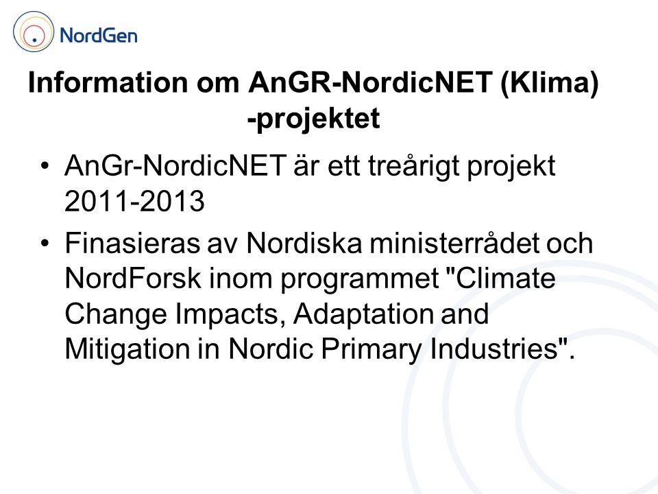 Information om AnGR-NordicNET (Klima) -projektet •AnGr-NordicNET är ett treårigt projekt 2011-2013 •Finasieras av Nordiska ministerrådet och NordForsk inom programmet Climate Change Impacts, Adaptation and Mitigation in Nordic Primary Industries .