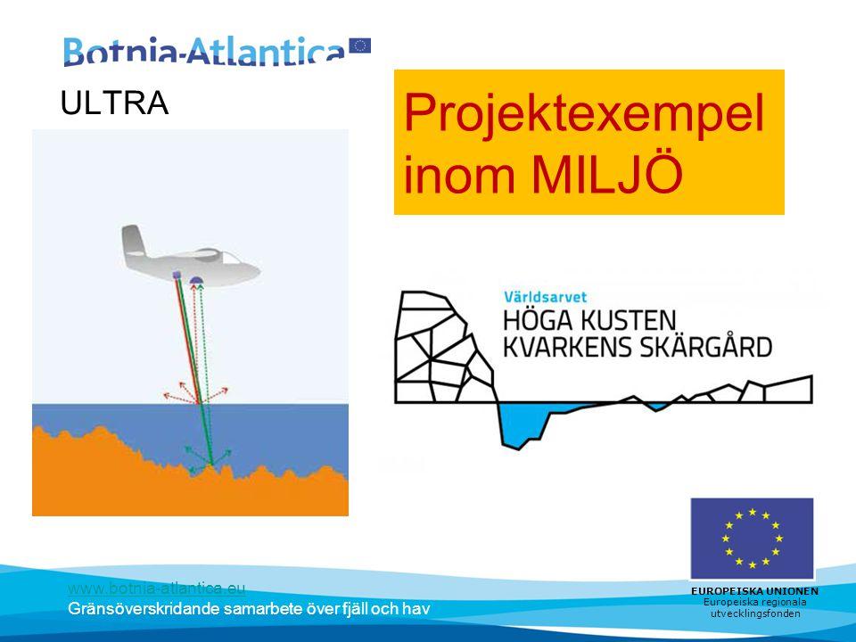 www.botnia-atlantica.eu Gränsöverskridande samarbete över fjäll och hav EUROPEISKA UNIONEN Europeiska regionala utvecklingsfonden Projektexempel inom MILJÖ ULTRA