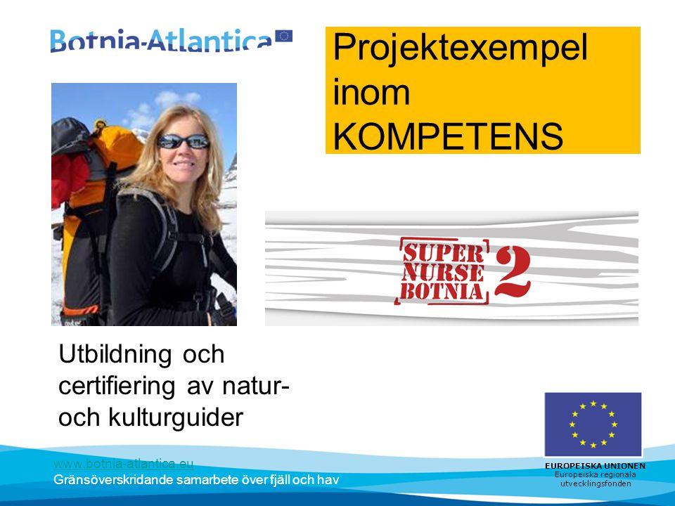 www.botnia-atlantica.eu Gränsöverskridande samarbete över fjäll och hav EUROPEISKA UNIONEN Europeiska regionala utvecklingsfonden Projektexempel inom KOMPETENS Utbildning och certifiering av natur- och kulturguider