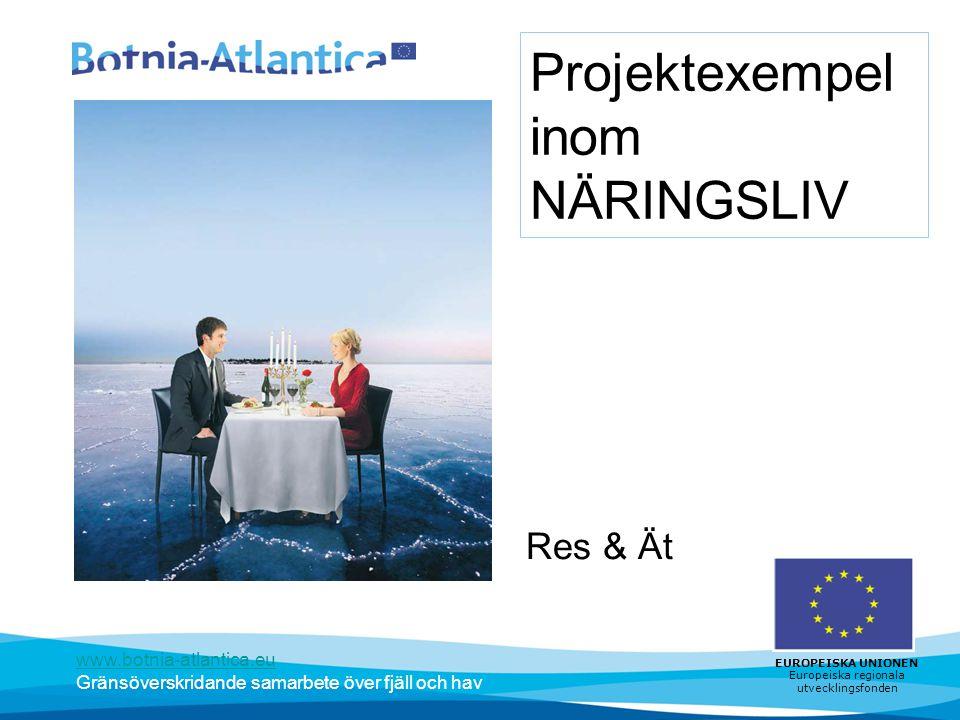 www.botnia-atlantica.eu Gränsöverskridande samarbete över fjäll och hav EUROPEISKA UNIONEN Europeiska regionala utvecklingsfonden Projektexempel inom NÄRINGSLIV Res & Ät