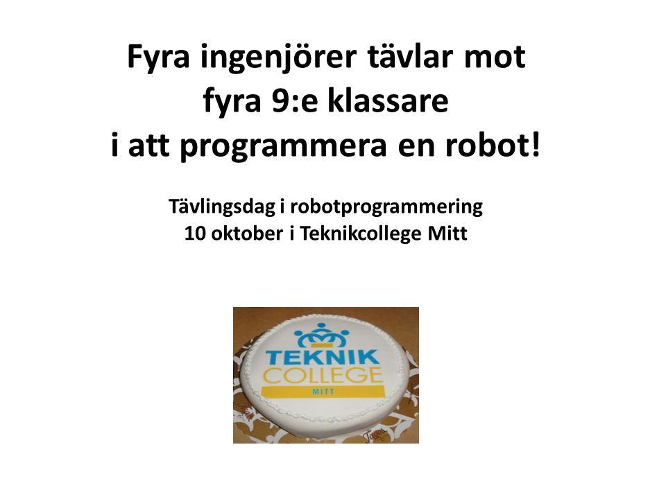 Fyra ingenjörer tävlar mot fyra 9:e klassare i att programmera en robot! Tävlingsdag i robotprogrammering 10 oktober i Teknikcollege Mitt