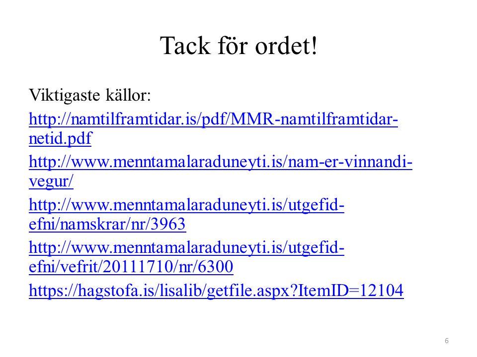 Tack för ordet! Viktigaste källor: http://namtilframtidar.is/pdf/MMR-namtilframtidar- netid.pdf http://www.menntamalaraduneyti.is/nam-er-vinnandi- veg