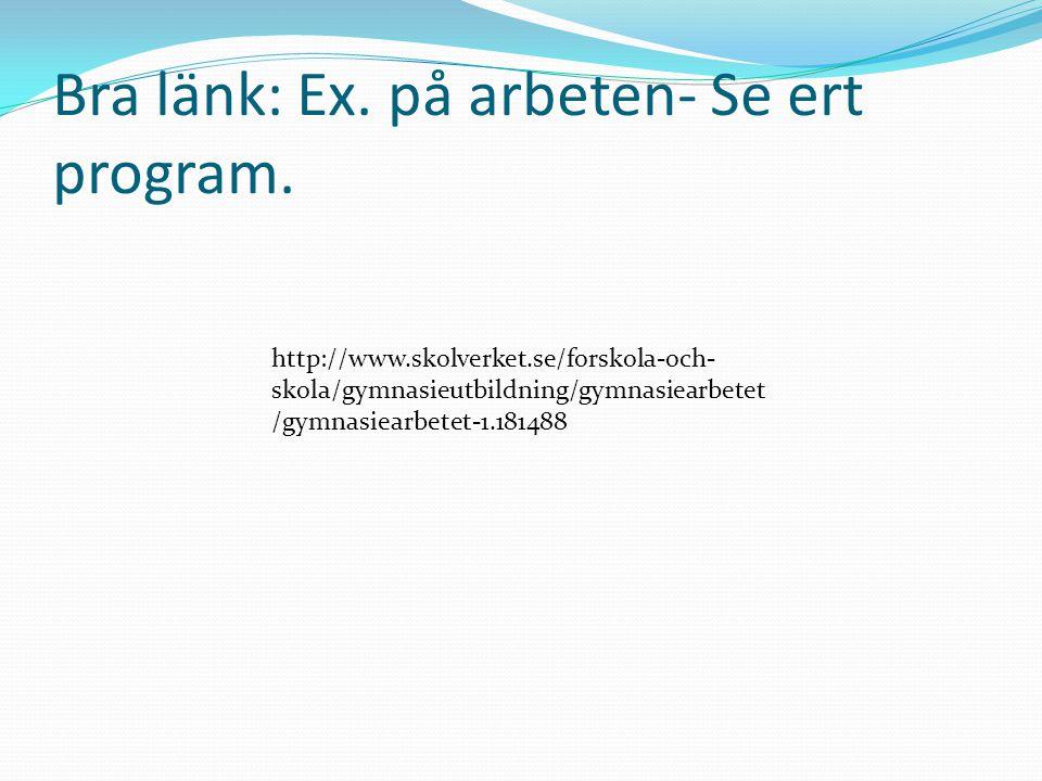 http://www.skolverket.se/forskola-och- skola/gymnasieutbildning/gymnasiearbetet /gymnasiearbetet-1.181488 Bra länk: Ex. på arbeten- Se ert program.