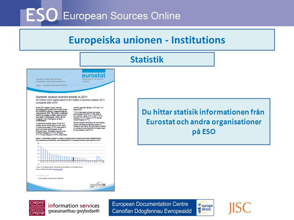 Europeiska unionen - Institutions Statistik Du hittar statisik informationen från Eurostat och andra organisationer på ESO