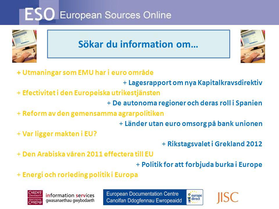Looking for information on … + Utmaningar som EMU har i euro område + Lagesrapport om nya Kapitalkravsdirektiv + Efectivitet i den Europeiska utrikestjänsten + De autonoma regioner och deras roll i Spanien + Reform av den gemensamma agrarpolitiken + Länder utan euro omsorg på bank unionen + Var ligger makten i EU.