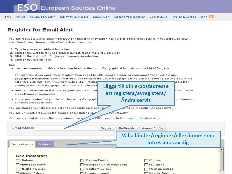 Lägga till din e-postadresse att registera/avregistera/ Ändra servis Välja länder/regioner/eller ämnet som intresseras av dig