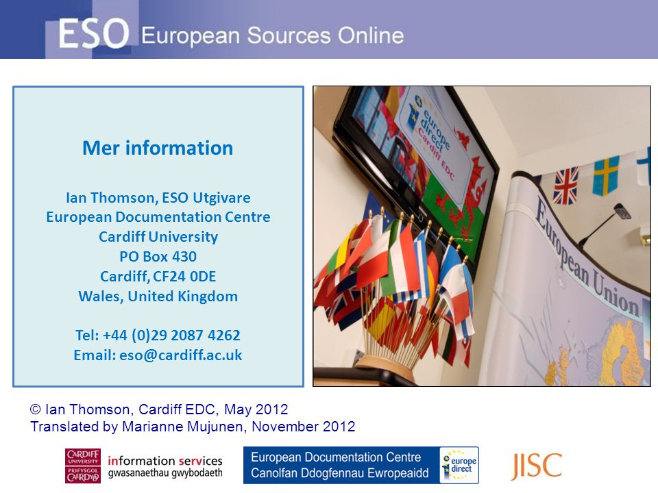 Mer information Ian Thomson, ESO Utgivare European Documentation Centre Cardiff University PO Box 430 Cardiff, CF24 0DE Wales, United Kingdom Tel: +44 (0)29 2087 4262 Email: eso@cardiff.ac.uk © Ian Thomson, Cardiff EDC, May 2012 Translated by Marianne Mujunen, November 2012