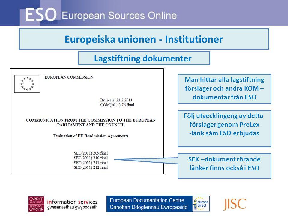 Europeiska unionen - Institutioner Man hittar alla lagstiftning förslager och andra KOM – dokumentär från ESO Följ utvecklingeng av detta förslager genom PreLex -länk såm ESO erbjudas Lagstiftning dokumenter SEK –dokument rörande länker finns också i ESO