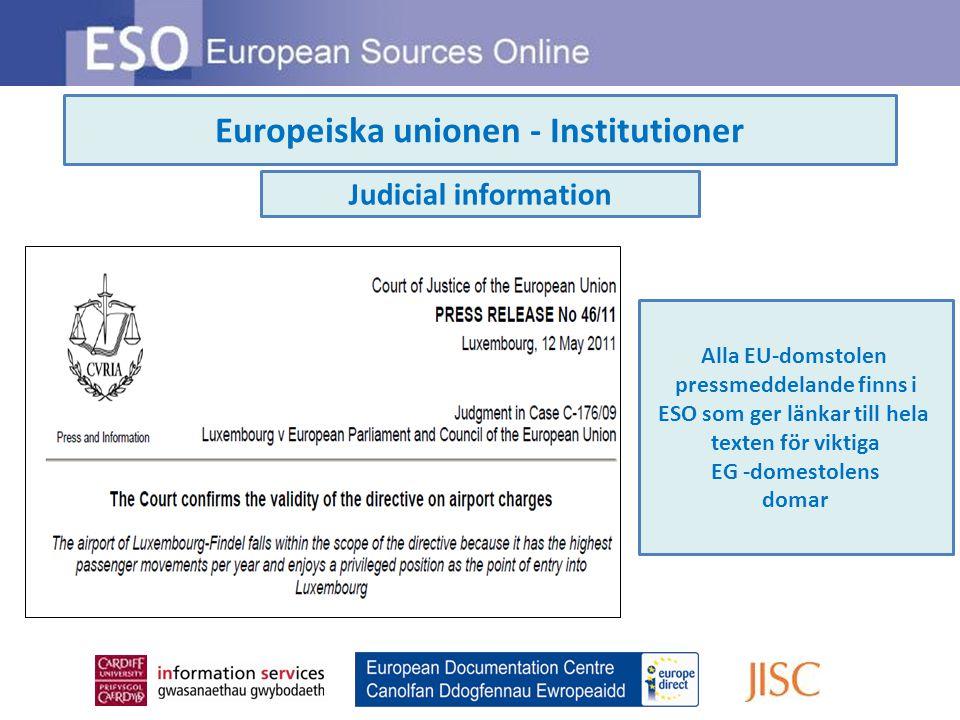Europeiska unionen - Institutioner Judicial information Alla EU-domstolen pressmeddelande finns i ESO som ger länkar till hela texten för viktiga EG -domestolens domar
