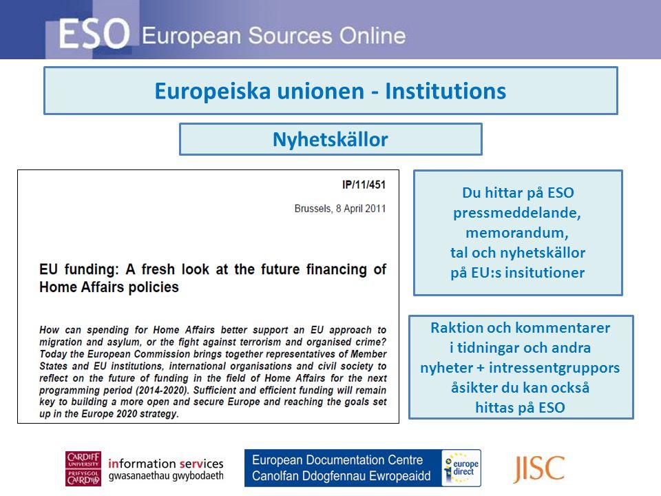 Europeiska unionen - Institutions Nyhetskällor Du hittar på ESO pressmeddelande, memorandum, tal och nyhetskällor på EU:s insitutioner Raktion och kommentarer i tidningar och andra nyheter + intressentgruppors åsikter du kan också hittas på ESO