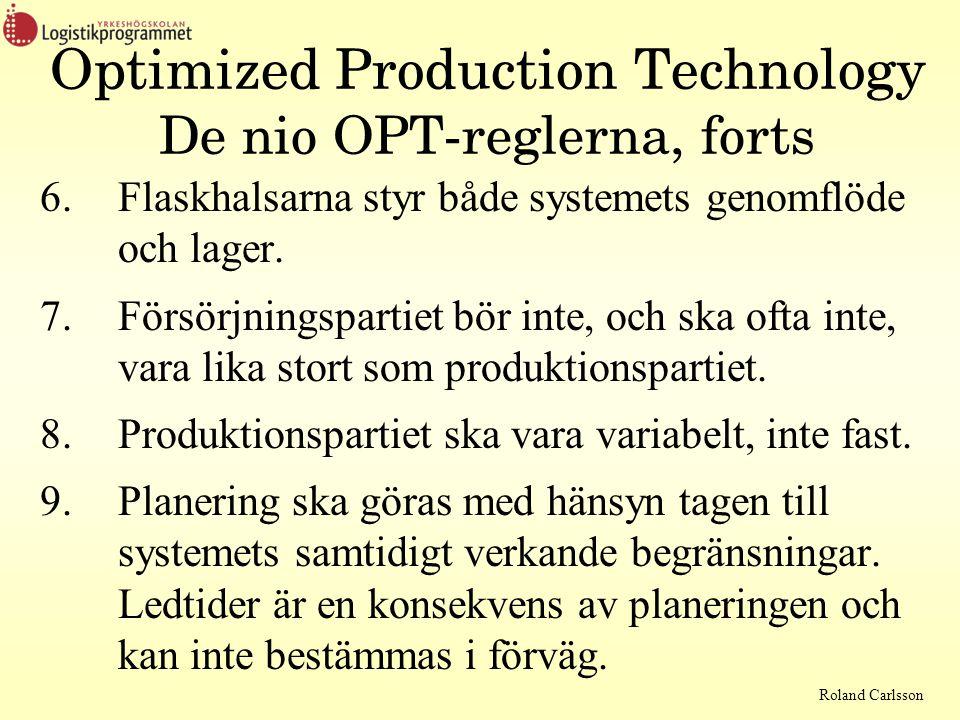 Roland Carlsson Optimized Production Technology De nio OPT-reglerna, forts 6.Flaskhalsarna styr både systemets genomflöde och lager. 7.Försörjningspar