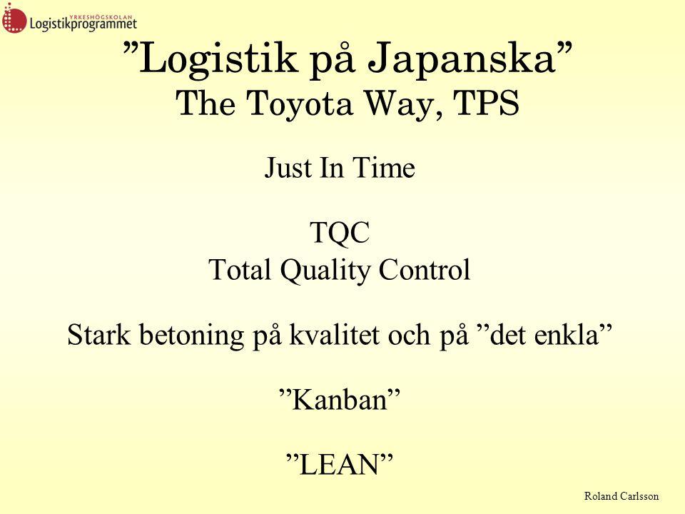 "Roland Carlsson ""Logistik på Japanska"" The Toyota Way, TPS Just In Time TQC Total Quality Control Stark betoning på kvalitet och på ""det enkla"" ""Kanba"