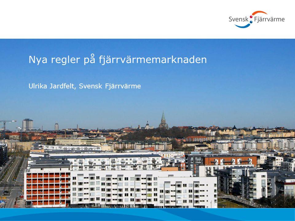 Nya regler på fjärrvärmemarknaden Ulrika Jardfelt, Svensk Fjärrvärme