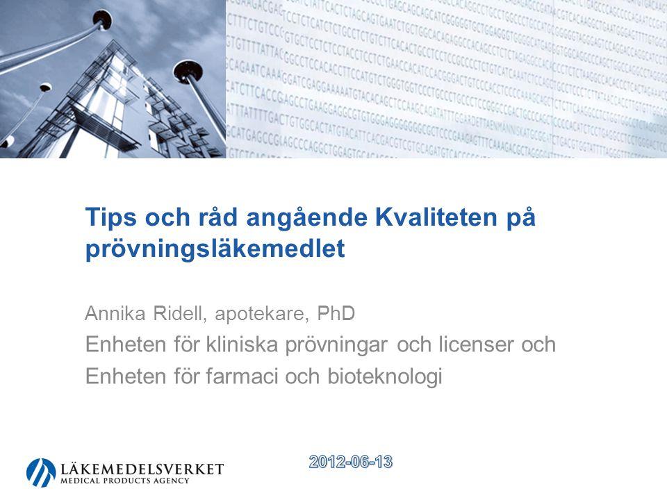 Tips och råd angående Kvaliteten på prövningsläkemedlet Annika Ridell, apotekare, PhD Enheten för kliniska prövningar och licenser och Enheten för far
