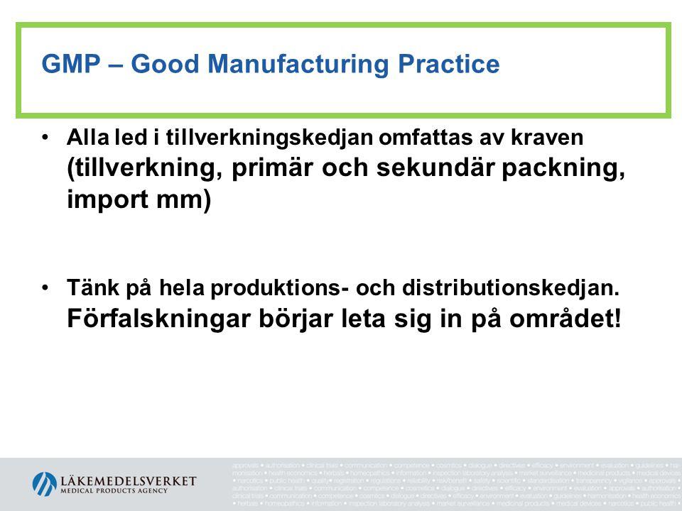 GMP – Good Manufacturing Practice •Alla led i tillverkningskedjan omfattas av kraven (tillverkning, primär och sekundär packning, import mm) •Tänk på