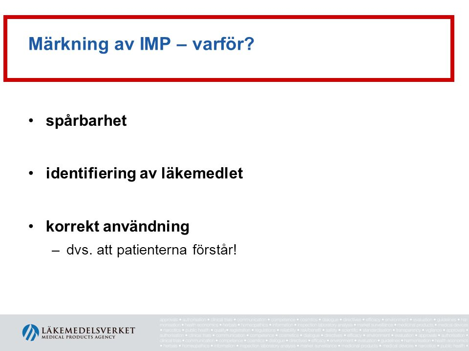 Märkning av IMP – varför? •spårbarhet •identifiering av läkemedlet •korrekt användning –dvs. att patienterna förstår!