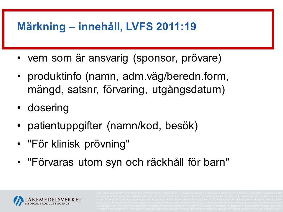 Märkning – innehåll, LVFS 2011:19 •vem som är ansvarig (sponsor, prövare) •produktinfo (namn, adm.väg/beredn.form, mängd, satsnr, förvaring, utgångsda