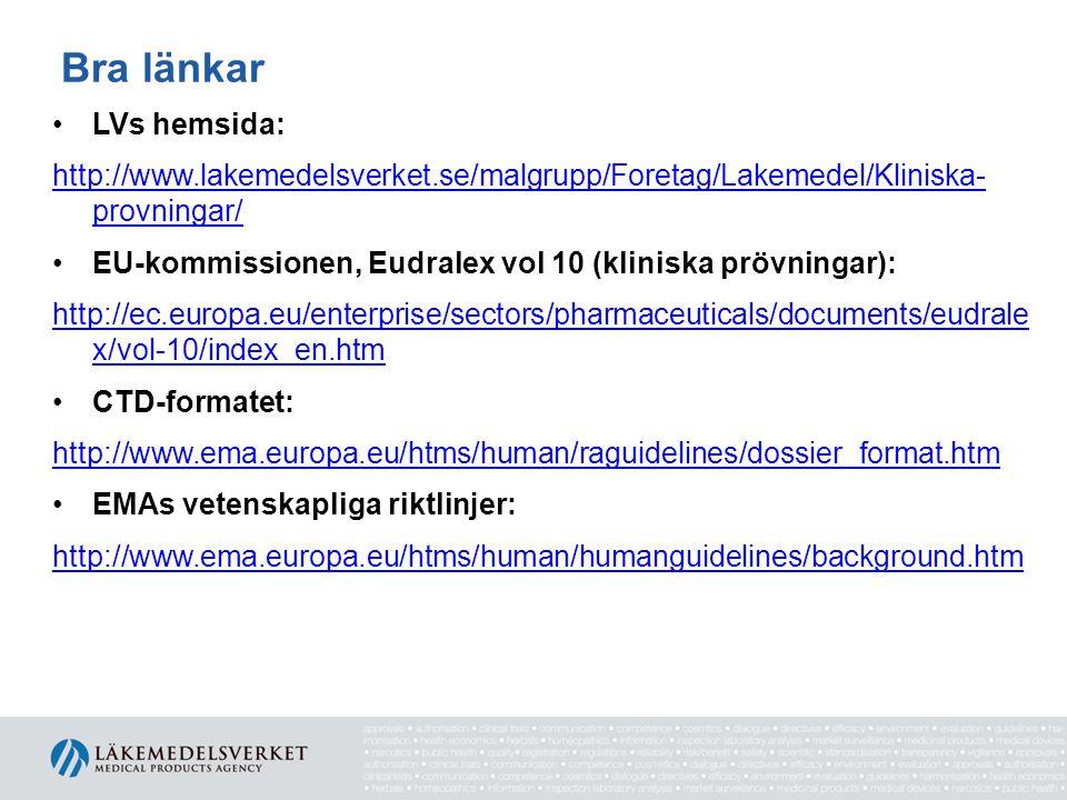 Bra länkar •LVs hemsida: http://www.lakemedelsverket.se/malgrupp/Foretag/Lakemedel/Kliniska- provningar/ •EU-kommissionen, Eudralex vol 10 (kliniska p