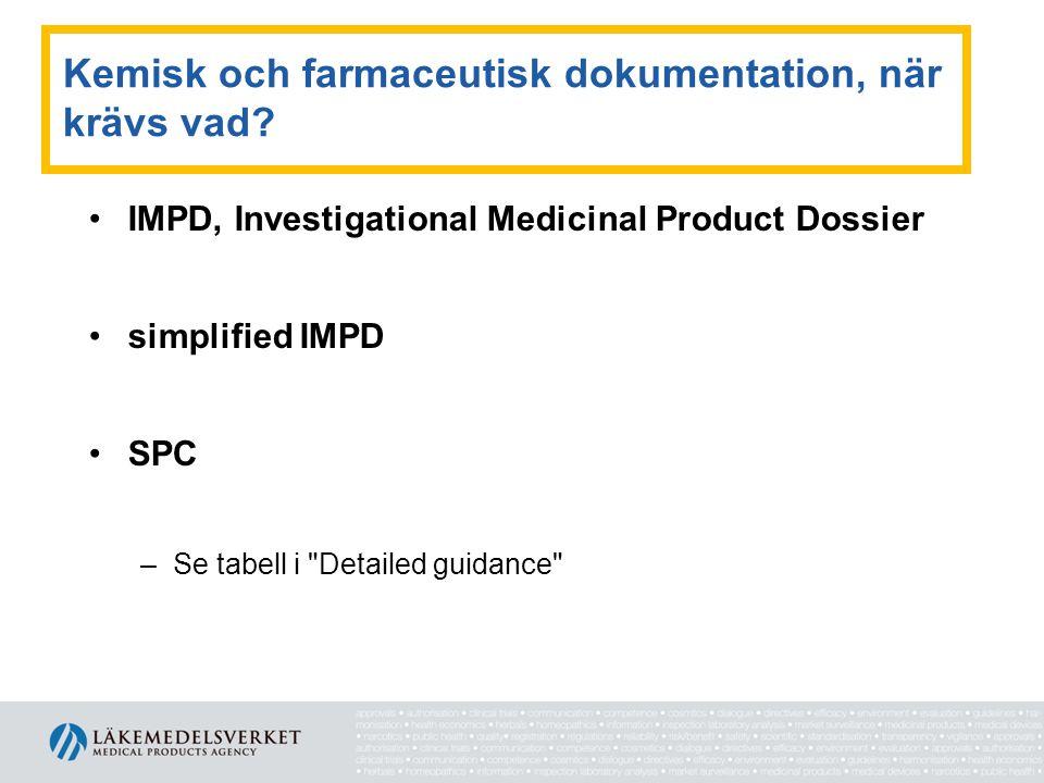 Kemisk och farmaceutisk dokumentation, när krävs vad? •IMPD, Investigational Medicinal Product Dossier •simplified IMPD •SPC –Se tabell i