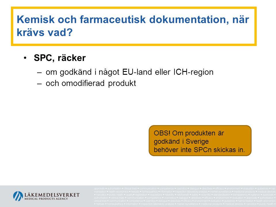 Kemisk och farmaceutisk dokumentation, när krävs vad? •SPC, räcker –om godkänd i något EU-land eller ICH-region –och omodifierad produkt OBS! Om produ