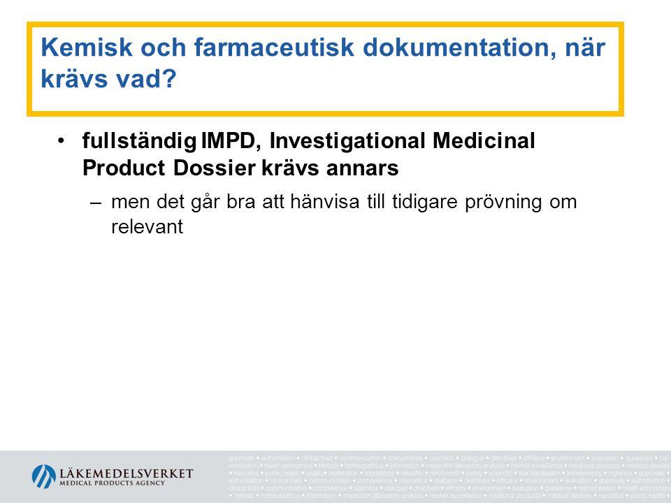 Kemisk och farmaceutisk dokumentation, när krävs vad? •fullständig IMPD, Investigational Medicinal Product Dossier krävs annars –men det går bra att h