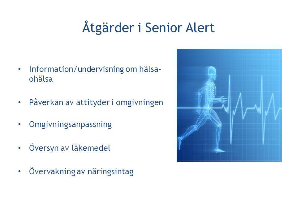 Åtgärder i Senior Alert • Information/undervisning om hälsa- ohälsa • Påverkan av attityder i omgivningen • Omgivningsanpassning • Översyn av läkemede