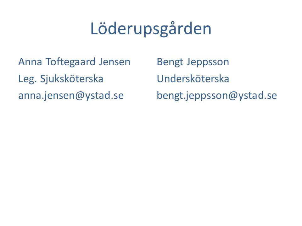 Löderupsgården Anna Toftegaard Jensen Leg. Sjuksköterska anna.jensen@ystad.se Bengt Jeppsson Undersköterska bengt.jeppsson@ystad.se