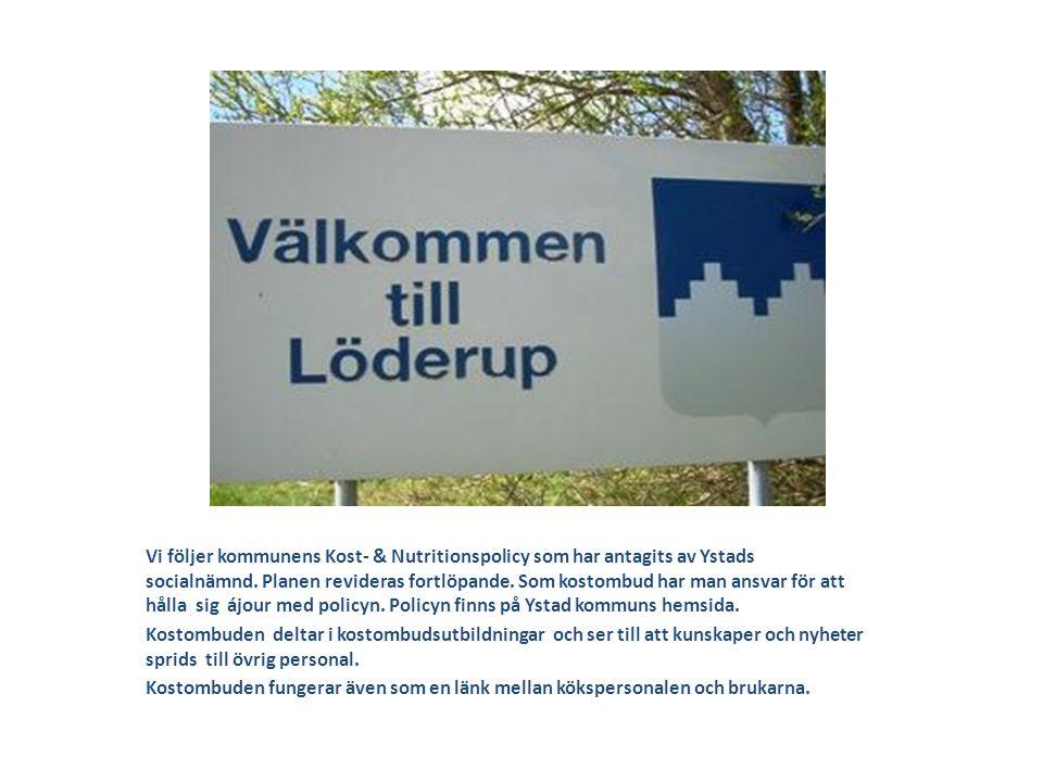 Löderupsgården Vi följer kommunens Kost- & Nutritionspolicy som har antagits av Ystads socialnämnd. Planen revideras fortlöpande. Som kostombud har ma
