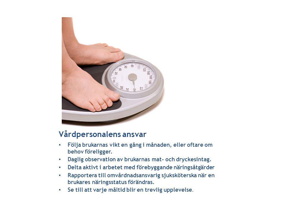 Vårdpersonalens ansvar • Följa brukarnas vikt en gång i månaden, eller oftare om behov föreligger. • Daglig observation av brukarnas mat- och dryckesi